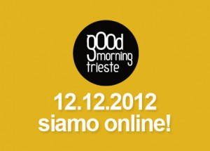 goodmorning Trieste! siamo online!